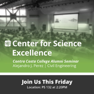 Center for Science Excellence Contra Costa College Alumni Seminar Join Us Friday in PS 132 at 2:20 p.m.